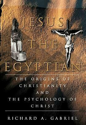 Jesus the Egyptian: The Origins of Christianity and the Psychology of Christ by