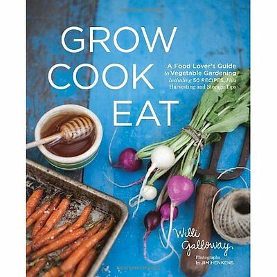 Grow Cook Eat: A Food Lover's Guide to Vegetable Garden - Paperback NEW Galloway