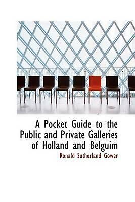A Pocket Guide to the Public and Private Galleries of Holland and Belguim by Ron