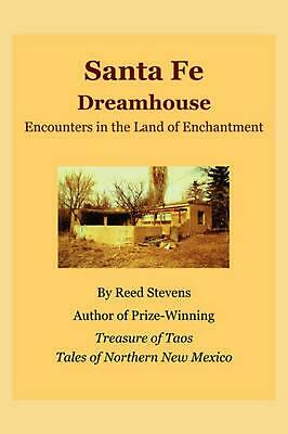 Santa Fe Dreamhouse: Encounters in the Land of Enchantment: Encounters in the La