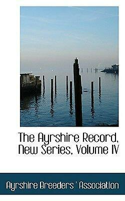 The Ayrshire Record, New Series, Volume IV by Ayrshire Breeders '. Association (