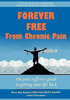 Forever Free from Chronic Pain: The Pain Sufferer's Guide to Getting Your Life B