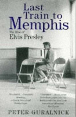 Last Train To Memphis: The Rise of Elvis Presley, Guralnick, Peter Paperback The
