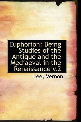 Euphorion: Being Studies of the Antique and the Mediaeval in the Renaissance V.2