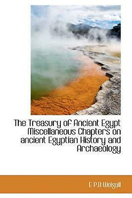 The Treasury of Ancient Egypt Miscellaneous Chapters on Ancient Egyptian History