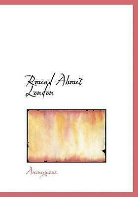 Round About London by . Anonymous (English) Hardcover Book Free Shipping!