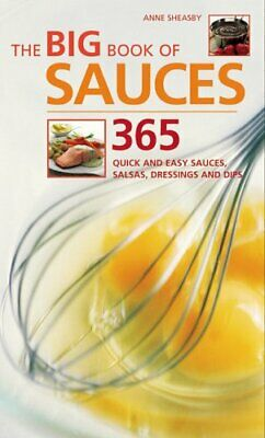 The Big Book of Sauces: 365 Quick and Easy Sauces,... by Sheasby, Anne Paperback