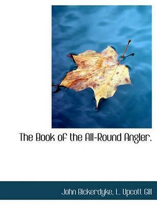Book of the All-round Angler. by John Bickerdyke (English) Hardcover Book