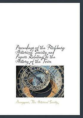 Proceedings of the Fitchburg Historical Society and Papers Relating to the Histo
