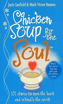Chicken Soup For The Soul: 101 Stories to Open the Heart and R ..9780091819569