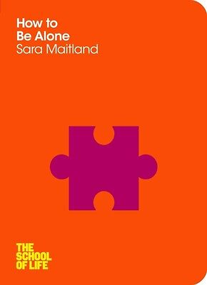 How to Be Alone (School of Life) (Paperback), Maitland, Sara, The. 9780230768086