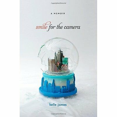 Smile for the Camera - Hardcover NEW James, Kelle 2010-11-02
