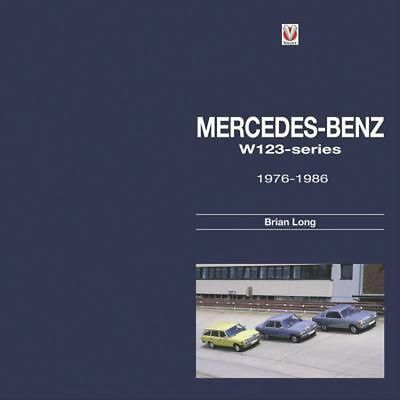 Mercedes-Benz W123 Series: 1976 - 1986: All Models 1976 to 1986 by Brian Long (E