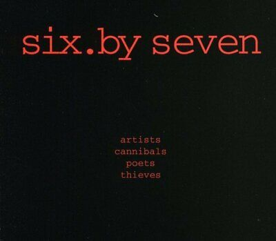 Six By Seven - Artists Cannibals Poets Thieves - Six By Seven CD 9MVG The Fast