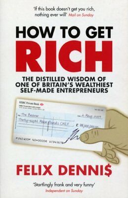 How to Get Rich, Dennis, Felix Paperback Book The Cheap Fast Free Post