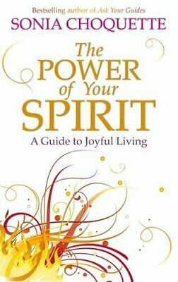 The Power of Your Spirit: A Guide to Joyful Liv... by Choquette, Sonia Paperback