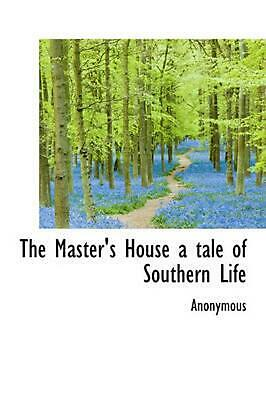 The Master's House a Tale of Southern Life by Anonymous (English) Hardcover Book