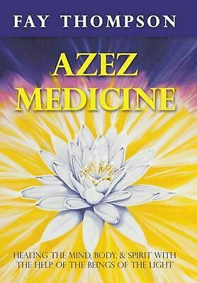 Azez Medicine: Healing the Mind, Body, and Spirit with the Help of the Beings of