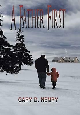 A Father First by Gary D. Henry (English) Hardcover Book Free Shipping!