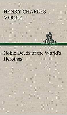 Noble Deeds of the World's Heroines by Henry Charles Moore (English) Hardcover B