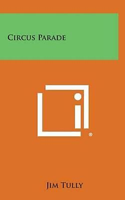 Circus Parade by Jim Tully (English) Hardcover Book Free Shipping!
