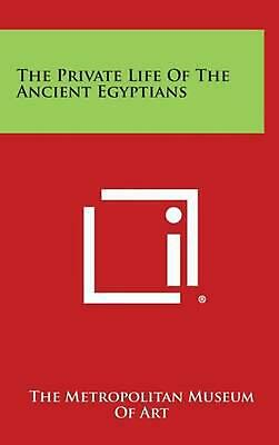 The Private Life of the Ancient Egyptians by The Metropolitan Museum of Art Hard