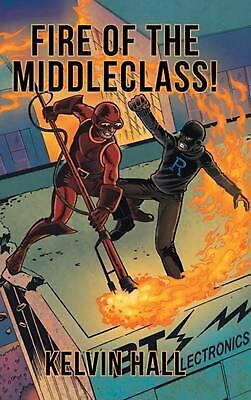 Fire of the Middleclass! by Kelvin Hall (English) Hardcover Book Free Shipping!