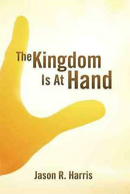 The Kingdom Is at Hand by Jason R. Harris (English) Hardcover Book Free Shipping