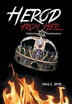 Herod from Hell: Confessions and Reminiscences by Craig R. Smith (English) Hardc