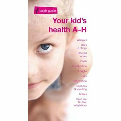Your Kid's Health A-H (Simple Guides) [Illustrated] - Paperback NEW Croom, Kathe