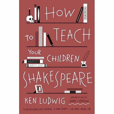 How to Teach Your Children Shakespeare - Paperback NEW Ken Ludwig(Auth 2014-08-2