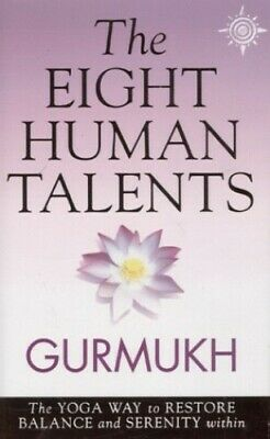 The Eight Human Talents: The Yoga Way to Res... by Khalsa, Gurmukh Kaur Hardback
