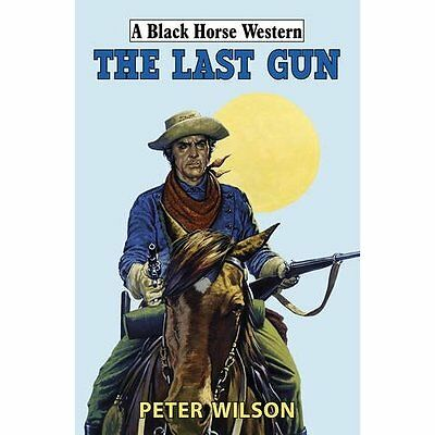 The Last Gun (Black Horse Western) - Hardcover NEW Peter Wilson (A 2015-10-01