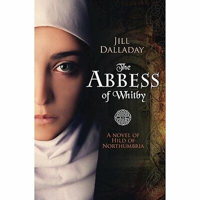 The Abbess of Whitby: A Novel of Hild of Northumbria - Paperback NEW Jill Dallad