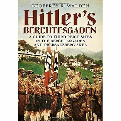 Hitler's Berchtesgaden: A Guide to Third Reich Sites in - Geoffrey R. Wal NEW Pa