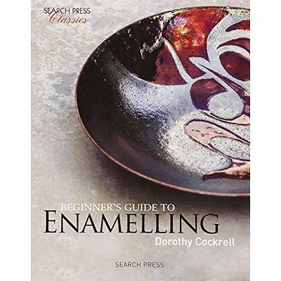 Beginner's Guide to Enamelling (Search Press Classics) - Paperback NEW Dorothy C