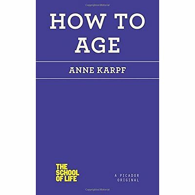 How to Age (School of Life) - Paperback NEW Anne Karpf (Aut 2015-01-06