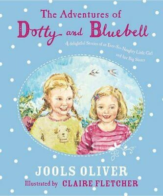 The Adventures of Dotty and Bluebell: Four Delightf... by Oliver, Jools Hardback