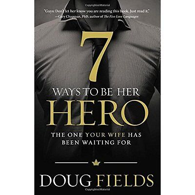 7 Ways to Be Her Hero: The One She's Been Waiting for - Paperback NEW Doug Field