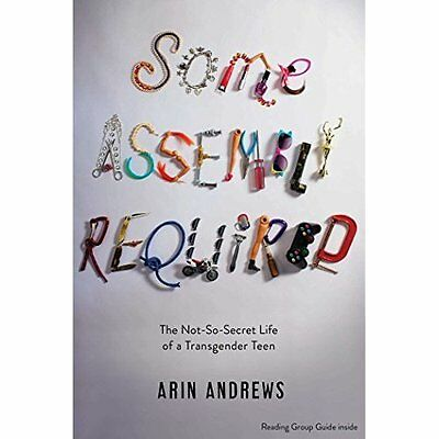 Some Assembly Required: The Not-So-Secret Life of a Tra - Paperback NEW Arin And