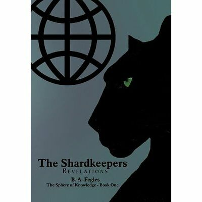 The Shardkeepers: Revelations - Hardcover NEW B. A. Fegles(Au 2012-10-11