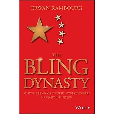The Bling Dynasty: Why the Reign of Chinese Luxury Shop - Hardcover NEW Erwan Ra
