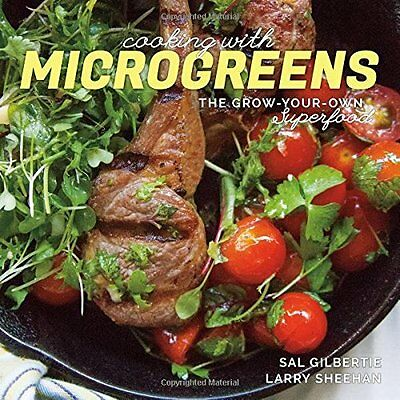 Cooking with Microgreens - The Grow-Your-Own Superfood - Paperback NEW Sal Gilbe