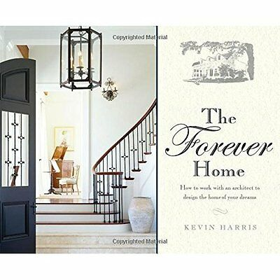The Forever Home: How to Work with an Architect to Desi - Hardcover NEW Kevin Ha