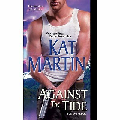 Against the Tide (Brodies of Alaska) - Mass Market Paperback NEW Kat Martin(Auth