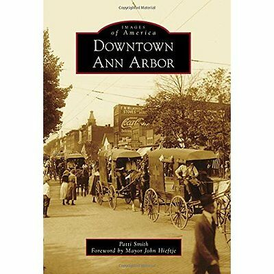 Downtown Ann Arbor (Images of America) - Paperback NEW Mayor John Hief 2014-11-0