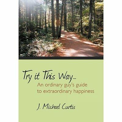 Try It This Way...: An Ordinary Guy's Guide to Extraord - Hardcover NEW J. Micha