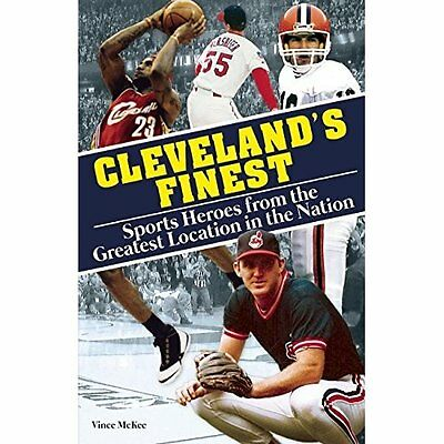 Cleveland's Finest: Sports Heroes from the Greatest Loc - Paperback NEW Vince Mc