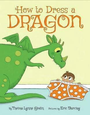 How to Dress a Dragon by Thelma Lynne Godin (English) Hardcover Book Free Shippi