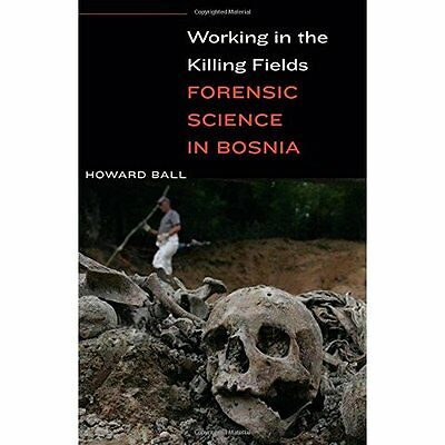 Working in the Killing Fields: Forensic Science in Bosn - Hardcover NEW Howard B